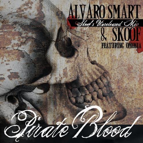 Alvaro Smart & Skoof (feat. Omonia) - Pirate Blood (Skoof's Unreleased Mix)