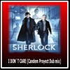 SHERLOCK ( I Don´t Care Candem Proyect Dub mix)