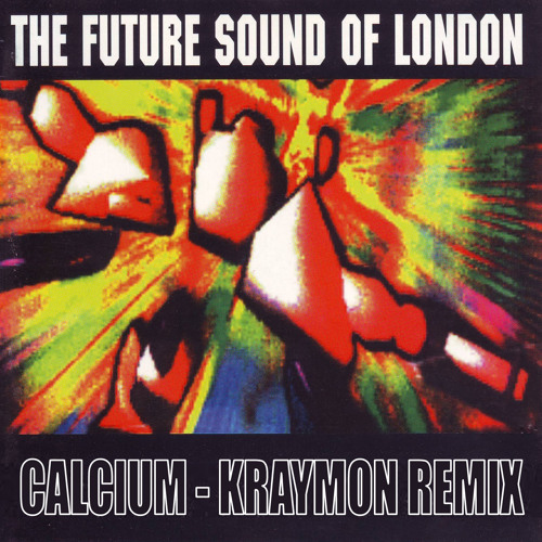 The Future Sound Of London - Calcium (Kraymon Remix)