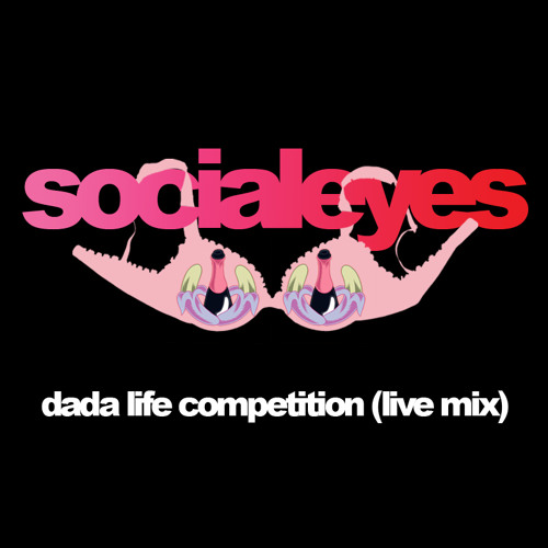 Socialeyes - Dada Life Competition (Live Mix)