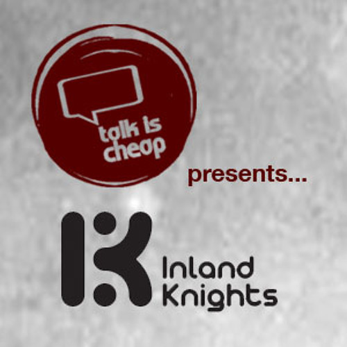 Inland knights play talk is cheap mix Saturday 28th Jan @ Cable, London.