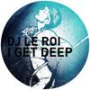 GPM160 - DJ LE ROI - I GET DEEP (Late Nite Tuff Guy Remix)