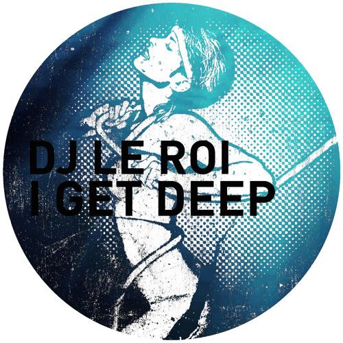 GPM160 - DJ LE ROI - I GET DEEP (DJ LE ROI 2011 EDIT)