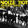 Noize R!OT Vol. 1 - The Robot Dentist