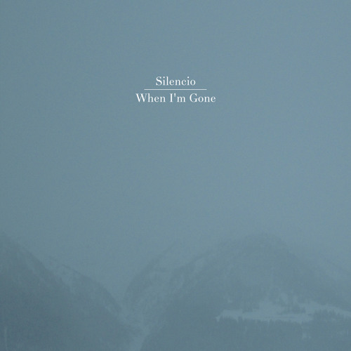 Silencio - When I'm Gone