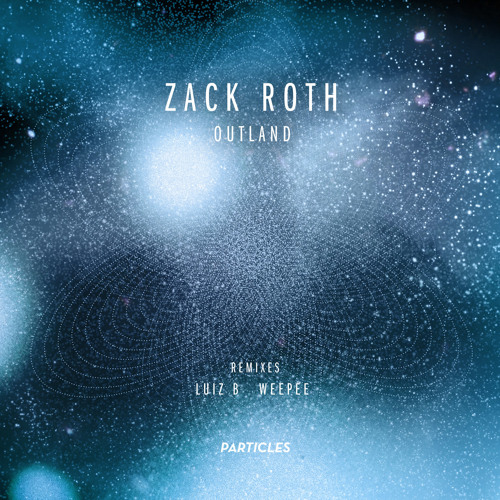 Zack Roth - Outland (Luiz B Remix) [Particles]