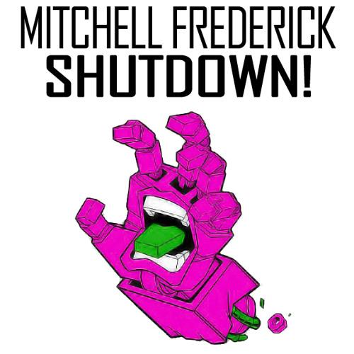 Mitchell Frederick - Shutdown! (Original Mix) [Unsigned]