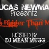 """BIGGER THAN ME """"Mixtape Preview"""" Hosted By (Dj MeanMugg)"""