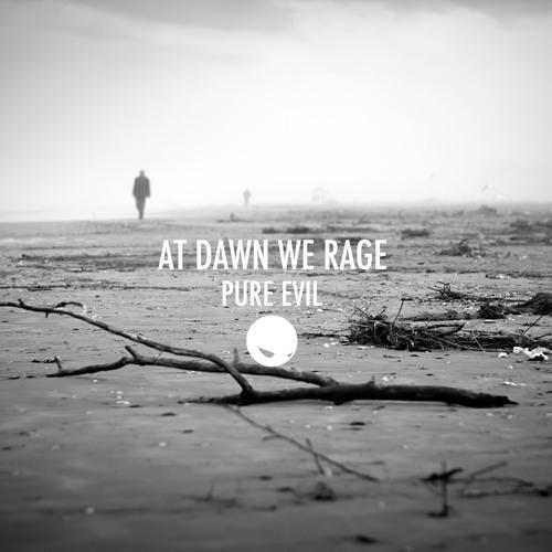 AT DAWN WE RAGE - PURE EVIL (ORIGINAL MIX)