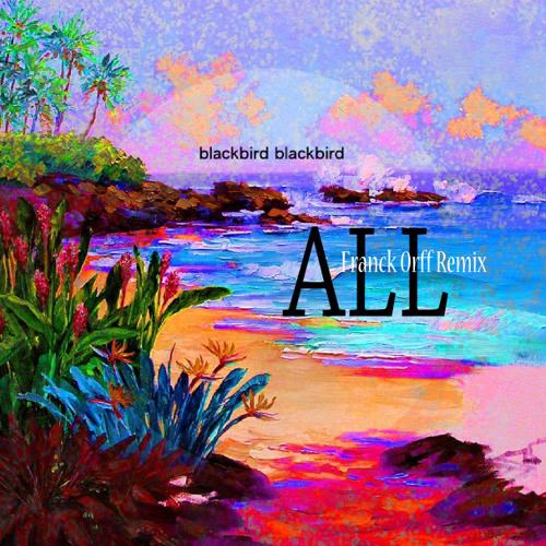 Blackbird Blackbird - All ( Franck Orff Remix ) ∞ Free download