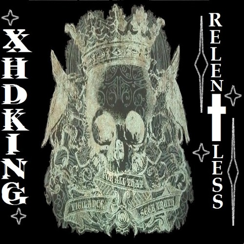 XHDKING-Rise Up [RELENTLESS ALBUM] Out Now!!!