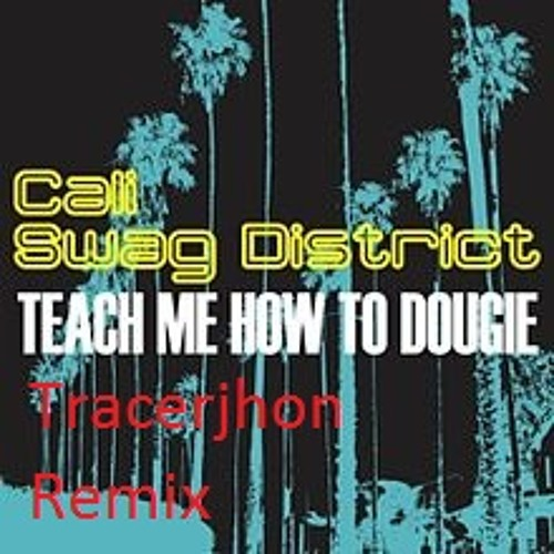 Teach Me How To Dougie (Remix) - Cali Swag District vs Tracerjhon