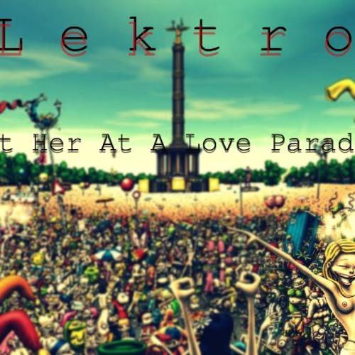 Lektro- Met Her At A Love Parade