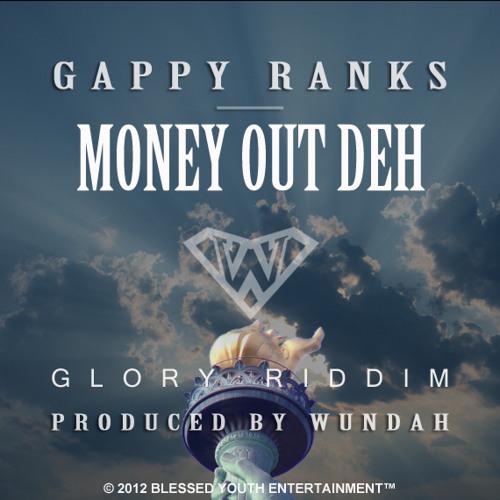 GAPPY RANKS | MONEY OUT DEH | RADIO RIP [GLORY RIDDIM PROD BY WUNDAH PREVIEW]