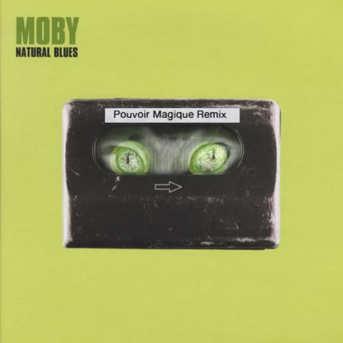 Moby - Natural Blues (Pouvoir Magique Remix) FREE DOWNLOAD