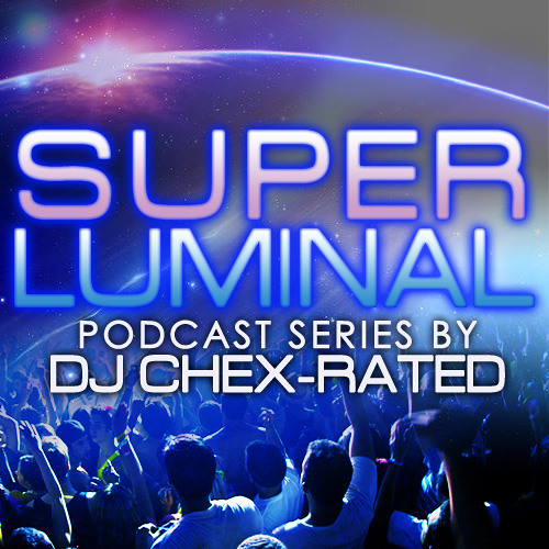 DJ Chex-Rated - Super Luminal, Episode 1