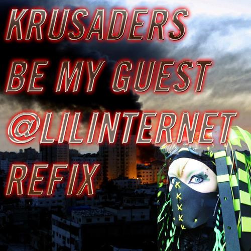 KRUSADERS- BE MY GUEST (@LILINTERNET BOOTLEG REDUX) *NEW DOWNLOAD LINK*