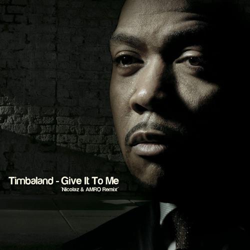 Timbaland - Give It To Me (Nicolaz & AMRO 2011 Remix)