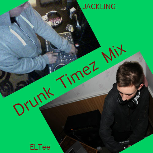 Drunk Timez - Jackling and ELTee (Electro House Mix)