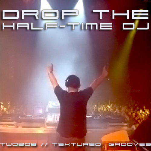 """Textured Grooves // Twobob""  Drop the half-time DJ  (Vip Mix)"