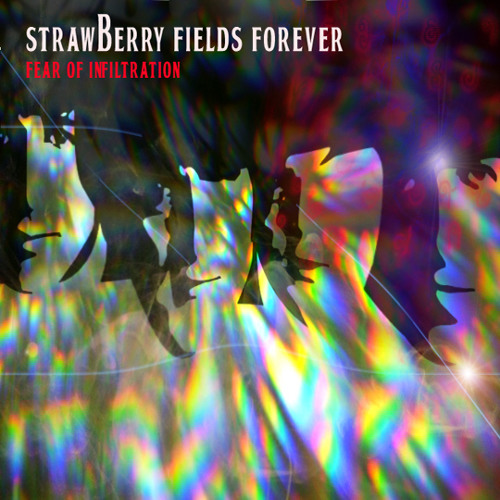 The Beatles - Strawberry Fields Forever (The Fear of Infiltration Re-Work)