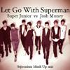 Super Junior 슈퍼주니어 vs Josh Money / Let Go With Superman (Sejoonism Mush Up mix) 【Free Download】