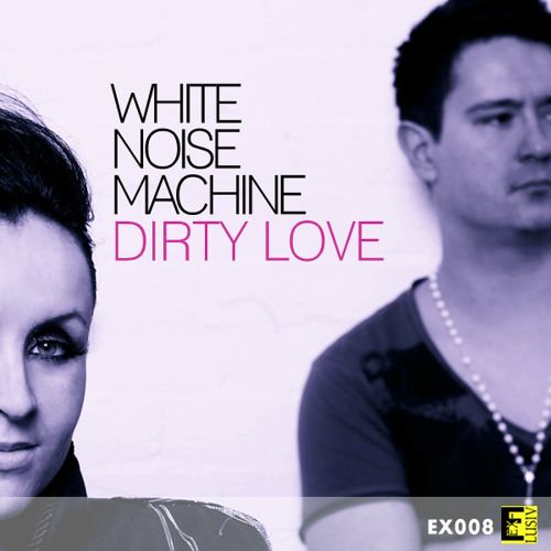 White Noise Machine - Dirty Love (OUT NOW ITUNES & EVERYWHERE)
