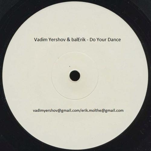 Vadim Yershov & balErik - Do Your Dance (Vocal Mix) *Free Bootleg Download*
