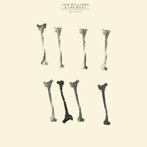 Tom Williams & The Boat - My Bones