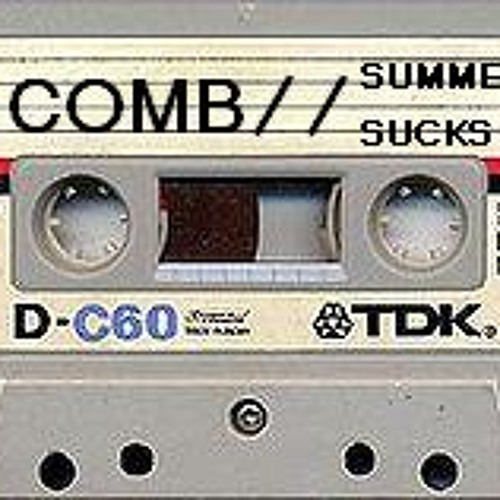 COMB // Summer Sucks