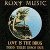 ROXY MUSIC - Love Is The Drug (Todd Terje disco dub)