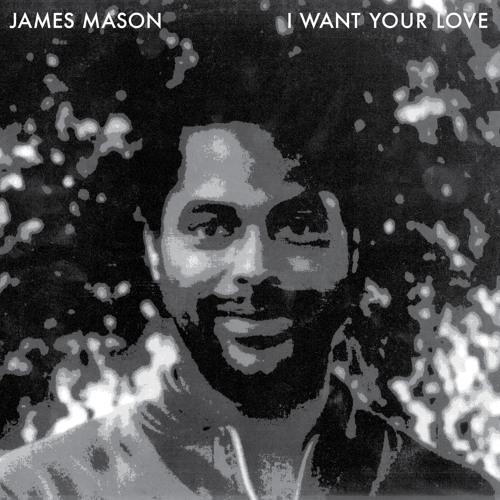 James Mason - I Want Your Love