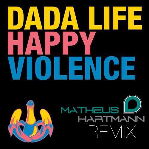 Happy Violence - Dada Life (Matheus Hartmann Remix)