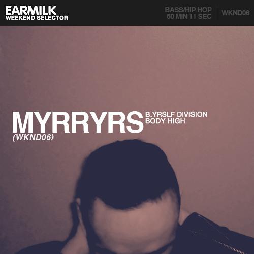 EARMILK Presents: Weekend Selector - Myrryrs (WKND06)