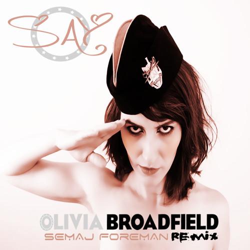 Olivia Broadfield - Say feat Semaj Foreman (Semaj Foreman Remix)