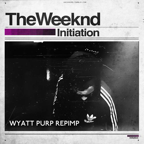 The Weeknd - Initiation (Wyatt Purp Repimp)