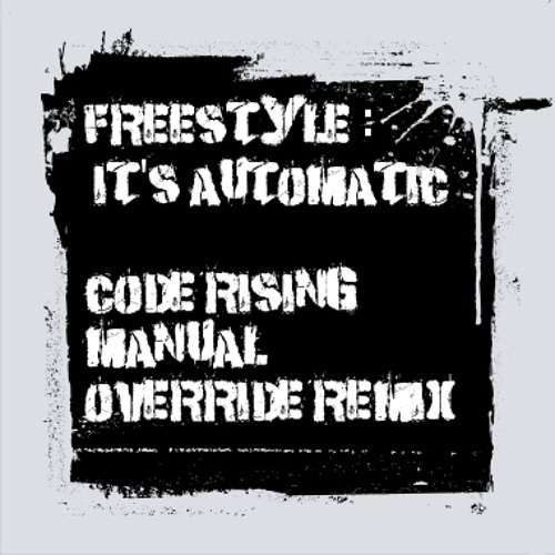 Freestyle - It's Automatic (Code Rising Manual Override Remix) Free Run-time