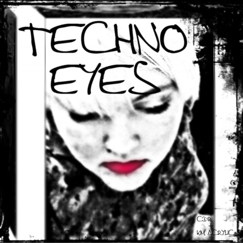 Techno Eyes....by CDR + Kim Acrylic (From The Techno Eyes EP)