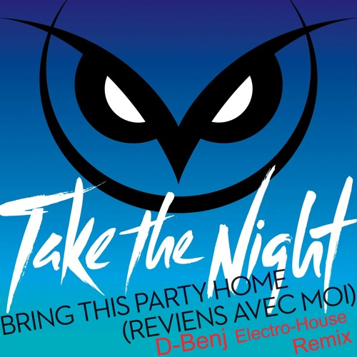 Take The Night - Bring This Party Home (Reviens Avec Moi) [D-$ Electro-House Club Mix]