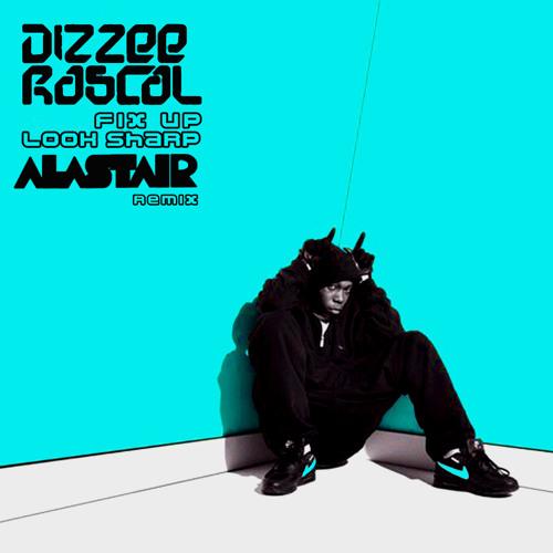 Dizzee Rascal - Fix Up Look Sharp (Alastair Remix)