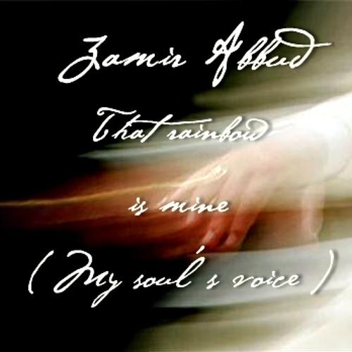 Zamir Abbud -That Rainbow is mine ( My soul´s voice )
