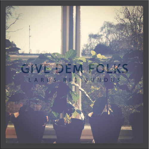 Larus R. - Give Dem Folks