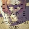 Gucci Mane-Imma Dog (MonsterMash Remix)