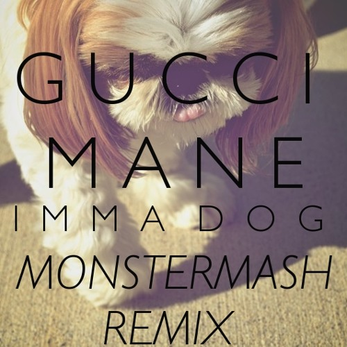 Gucci Mane-Imma Dog (MonsterMash Remix)