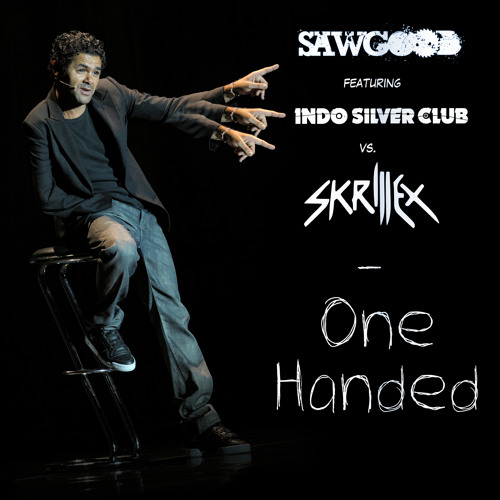 Sawgood Ft Indosilver Club Vs Skrillex - One Handed