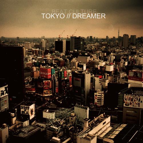 Beat Culture - Tokyo Dreamer - 10 Tokyo Dreamer
