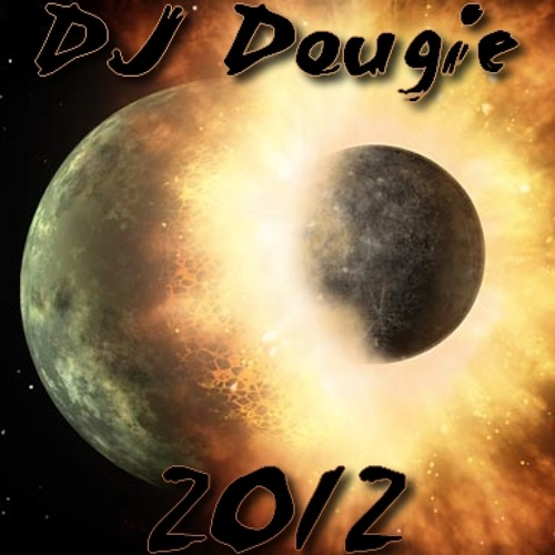 Dj Dougie - The End of the World 2012