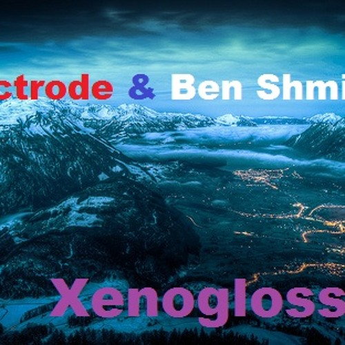 Electrode & Ben Shmidt - Xenoglossy (Original Mix) **FREE DOWNLOAD**