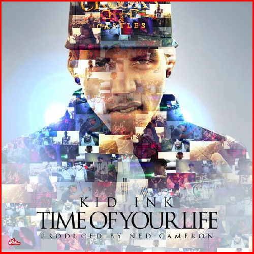 Kid Ink -- Time Of Your Life (Prod by Ned Cameron) [Clean]