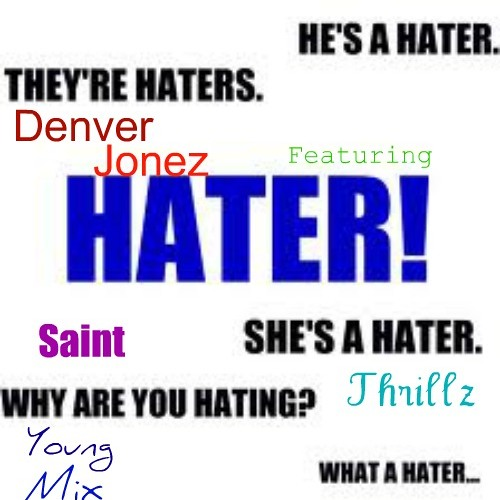 Denver Jonez ft Saint, Thrillz and Young Mix-These Haterz